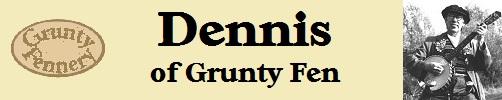 Dennis of Grunty Fen